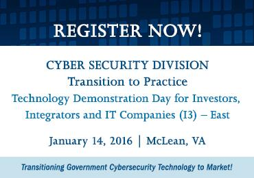 Technology Demonstration Day for Investors, Integrators, and IT Companies (I3) - East. January 14, 2016 in McLean, VA. Transitioning Government Cybersecurity Technology to Market!