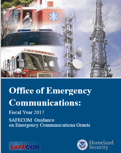 Office of Emergency Communications: Fiscal Year 2017. SAFECOM Guidance on Emergency Communications Grants. SAFECOM logo. U.S. Department of Homeland Security Seal.