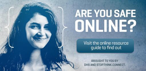 Are you safe online? Visit the online resource guide to find out. Brought to you by DHS Stop.Think.Connect.
