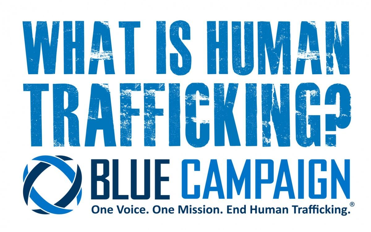 What is Human Trafficking? Blue Campaign. One Voice. One Mission. End Human Trafficking.