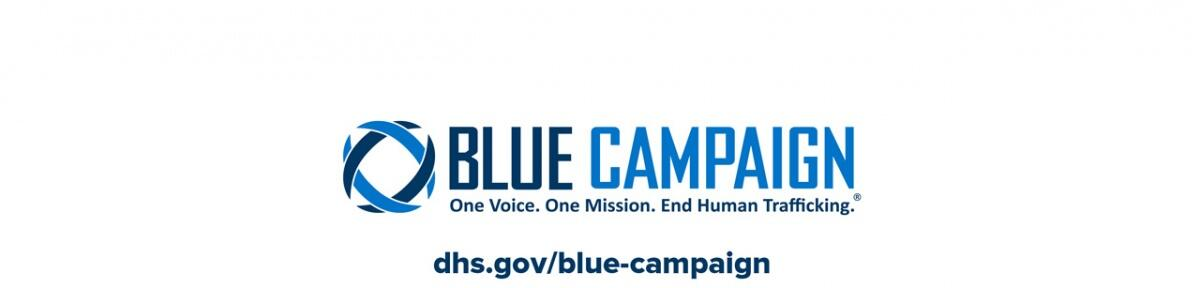 Blue Campaign. One Voice. One Mission. End Human Trafficking. dhs.gov/blue-campaign