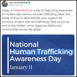 Sen. Lisa Kurkowski. Today is #WearBlueDay, a day to help bring awareness to modern day slavery-human trafficking.  Wear any shared of blue to demonstrate your support for survivors of labor and sex trafficking. Help us put an end to this hidden crime, plaguing Alaska and communities across the globe.