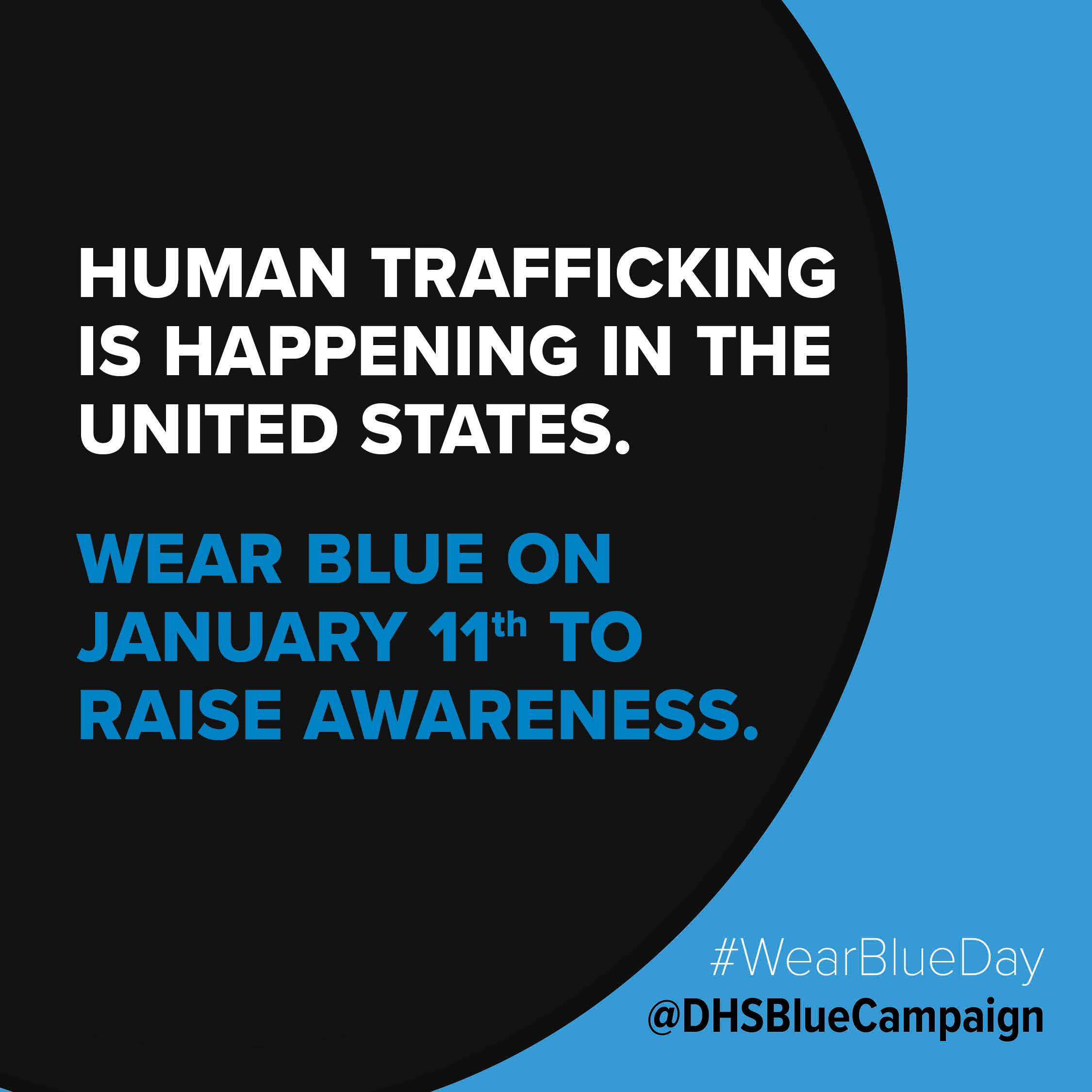 Human trafficking  is happening in the United States. Wear blue on January 11th to raise awareness. #WearBlueDay @DHSBlueCampaign