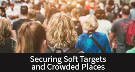 Securing Soft Targets and Crowded Places