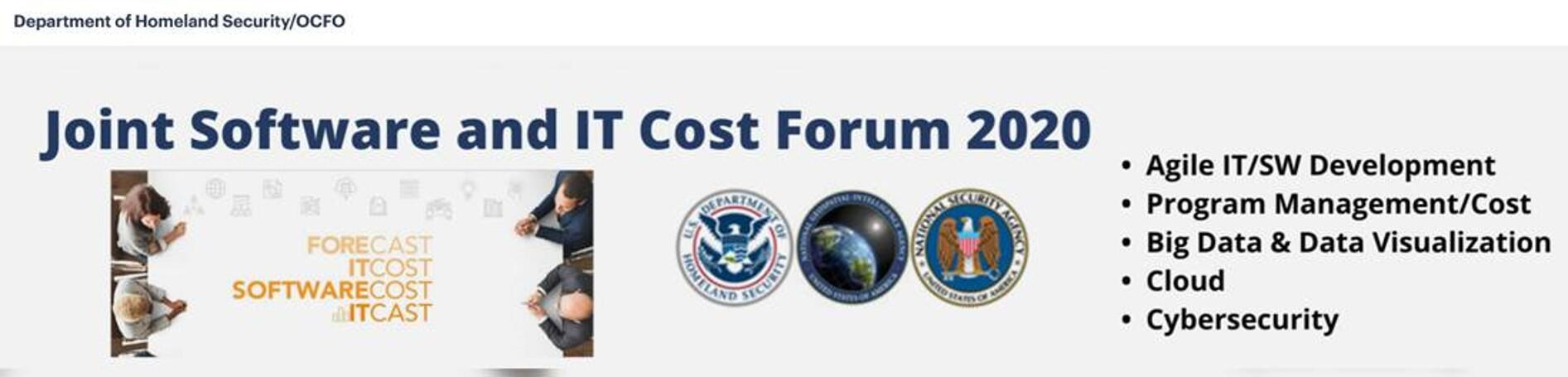 Department of Homeland Security/OCFO Joint Software and IT Cost Forum 2020: Agile IT/SW Development; Program  Management/Cost; Bid Data & Data Visualization; Cloud; Cybersecurity