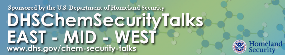 DHSChemSecurityTalks East - Mid - West. Sponsored by the U.S. Department of Homeland Security. www.dhs.gov/chem-security-talks. U.S. Department of Homeland Security Seal.