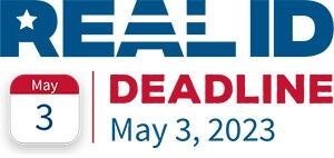 REAL ID Deadline: May 3, 2023