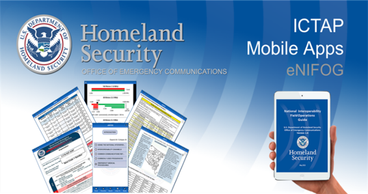 U.S. Department of Homeland Security Office of Emergency Communications Seal. ICTAP Mobile Apps eNIFOG and tablet.