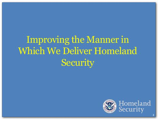DHS is actively improving the manner in which we deliver Homeland Security.