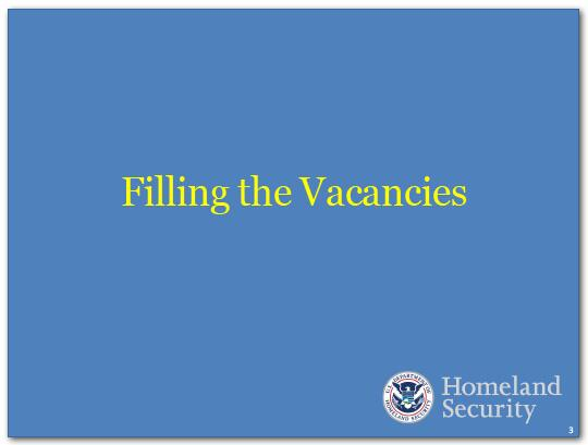 DHS is actively working through slates of candidates to fill the vacancies that have arisen in the past year.