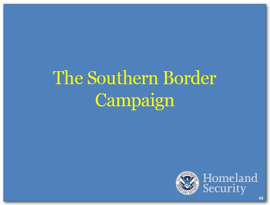 The Southern Border Campaign - We are taking a number of steps to further secure the border.