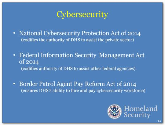 National Cybersecurity Protection Act of 2014 - codifies the authority of DHS to assist the private sector. Federal Information Security Management Act of 2014 - codifies authority of DHS to assist other federal agencies. Border Patrol Agent 
