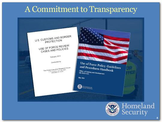 In May 2014, DHS published the Use of Force Policy, Guidelines and Procedures Handbook to help components suport DHS' commitment to transparency.