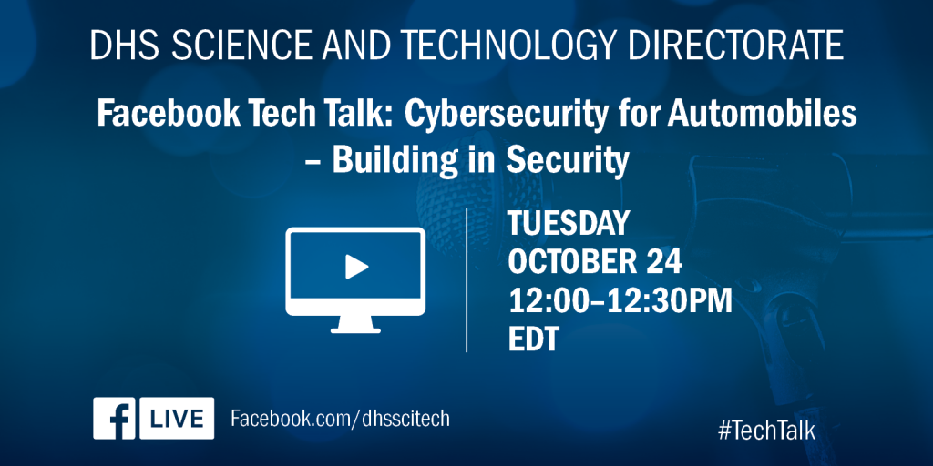 DHS Science and Technology Directorate Facebook Tech Talk on Cybersecurity for Automobiles, Building in Security to be held on Tuesday, October 24, 2017 from 12 p.m. to 12:30 p.m. Follow the converation at Facebook.com/dhsscitech using hashtag #TechTalk Facebook logo
