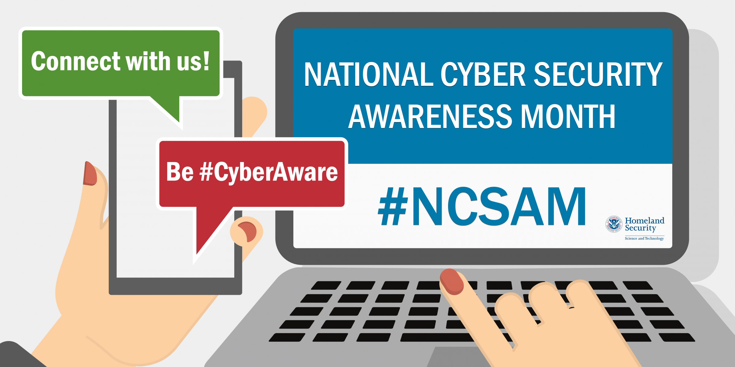Connect with us! Be #CyberAware. National Cyber Security Awareness Month #NCSAM DHS S&T Logo
