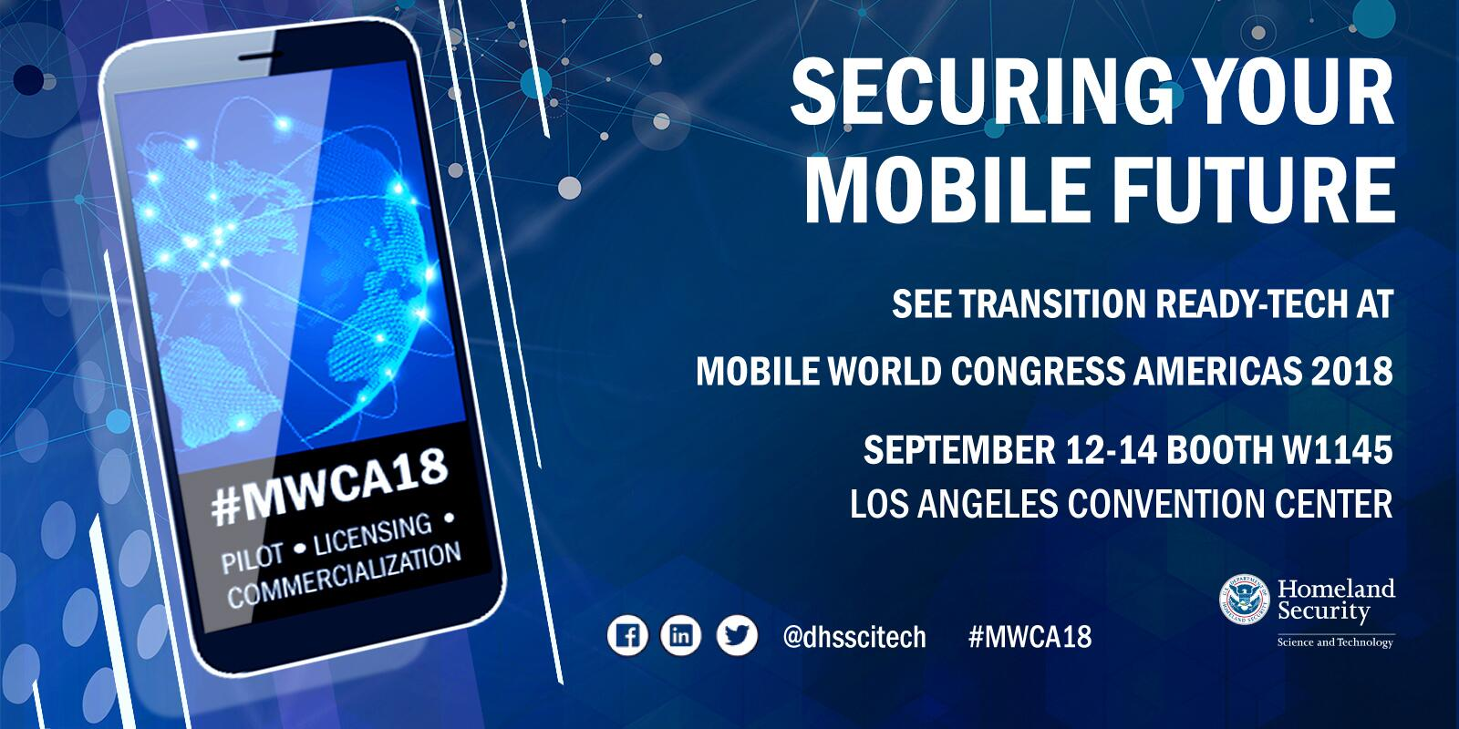 Securinig Your Mobile Future, See transition ready-tech for pilots, licensing and commercialization at Mobile World Congress Americas 2018; September 12 - 14 in Booth W1145 Los Angeles Convention Center. Follow us on social media @dhsscitech #MWCA.