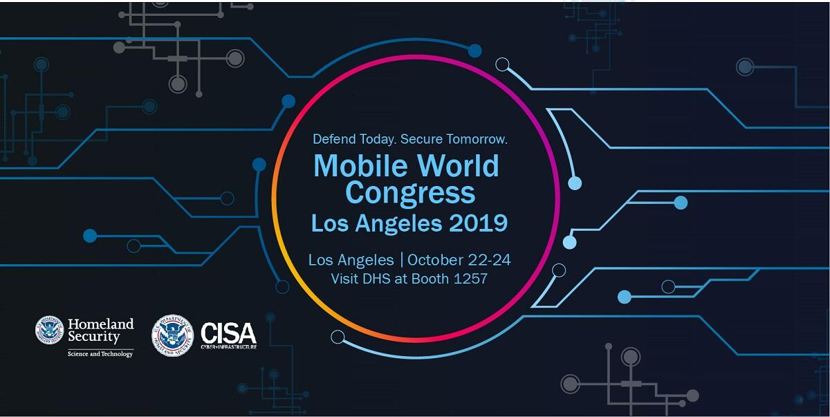 Defend Today. Secure Tomorrow. Mobile World Congress Los Angeles 2019. October 22-24. Visit DHS at Booth 1257.