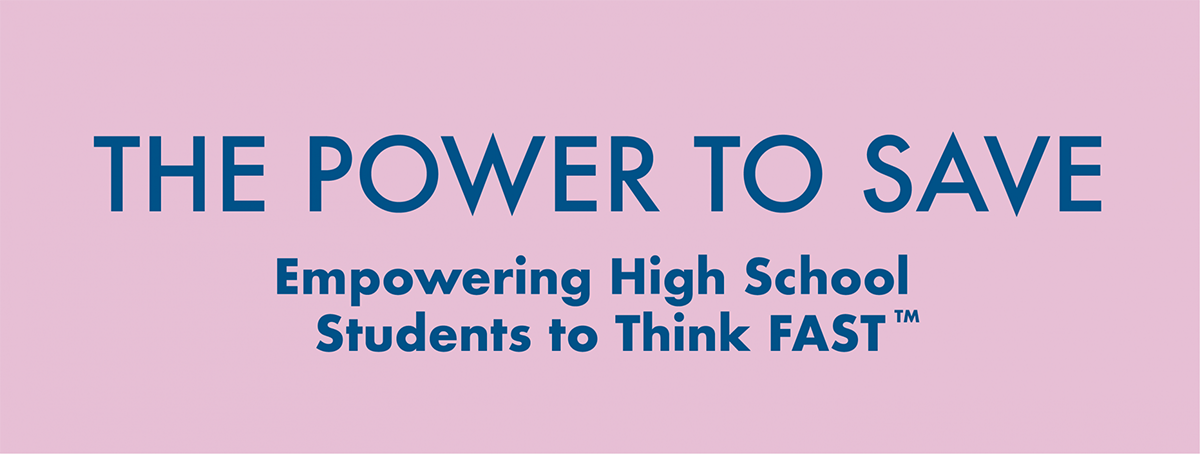 The Power to Save: Empowering High School Students to Think FAST TrademarkThe Power to Save: Empowering High School Students to Think FAST Trademark