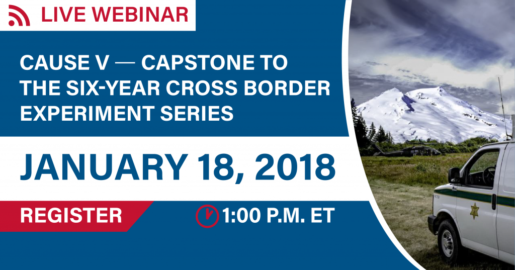 Join us for a live webinar on lessons learned from the Canada-U.S. Enhanced (CAUSE) Resiliency Experiment series, as well as next steps for cross-border information sharing.