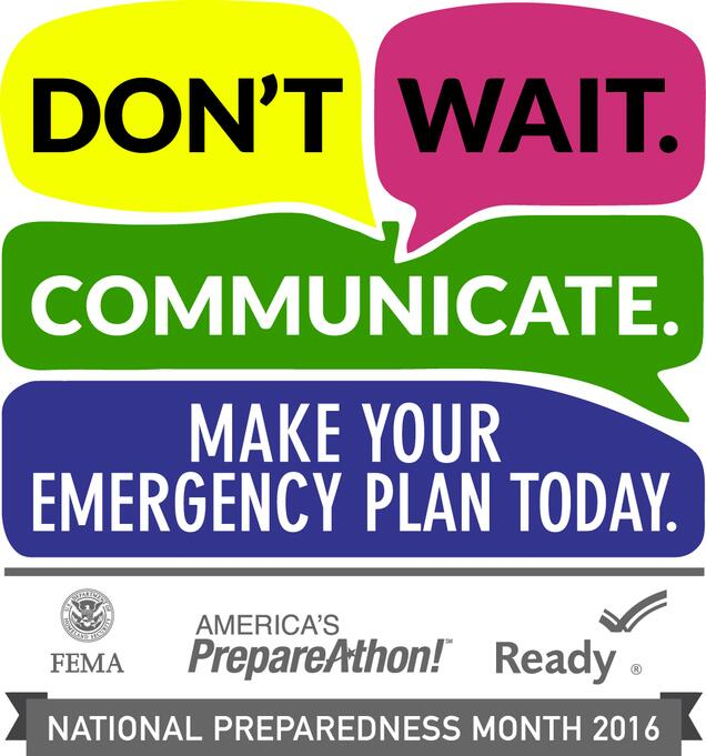 National Preparedness Month 2016 logo states: Don't wait. Communicate. Make your plan today. Bottom logos from left to right: FEMA, America's PreparAthon!, Ready. National Preparedness Month 2016