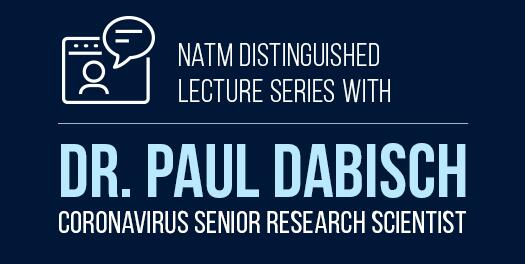 NATM Distinguished Lecture Series with Dr. Paul Dabisch Coronavirus Senior Research Scientist
