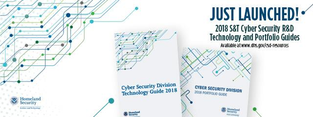 Just launched1 2018 S&T Cyber Security R&D technology and portfolio guides. Available at www.dhs.gov/csd-resources. Cybersecurity