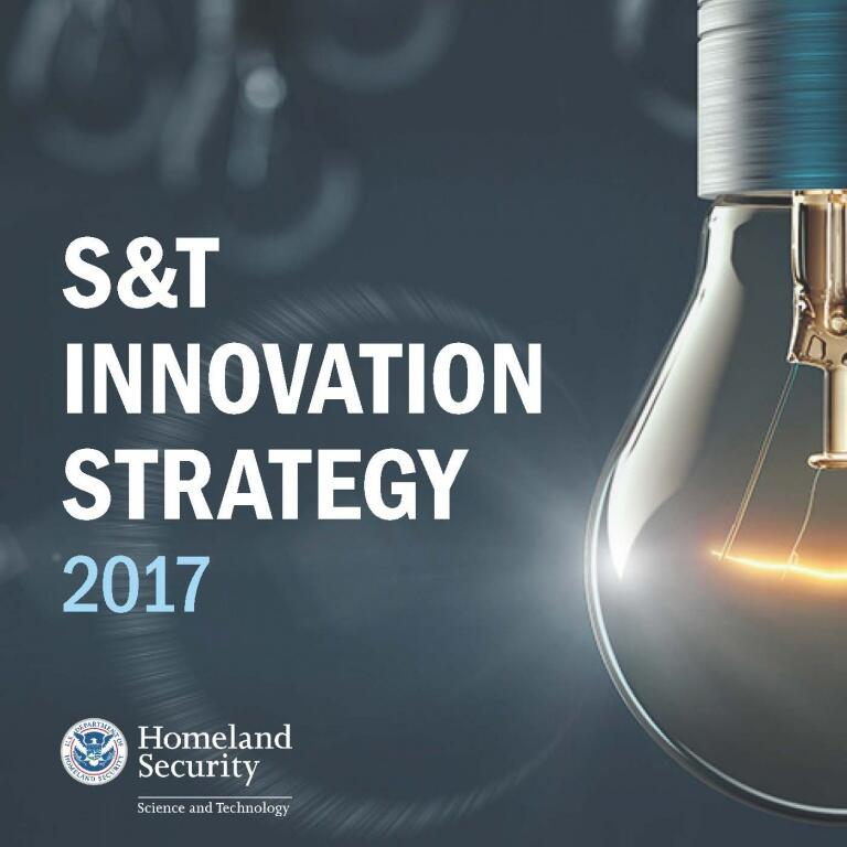 Cover of the S&T Innovation Strategy 2017, blue with a white background and a light bullb. S&T logo: Department of Homeland Security Science and Technology