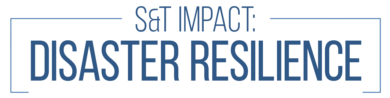 S&T Impact: Disaster Resilience