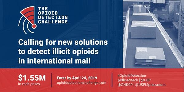 The Opioid Detection Challenge. Calling for new solutions to detect illicit opioids in international mail. $1.55 million in cash prizes. Enter by April 24, 2019 at opioiddetectionchallenge.com.
