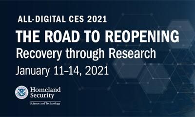 All Digital CES 2021 The Road to Reopening Recovery through Research January 11-14, 2021. U.S. Department of Homeland Security Science and Technology seal.