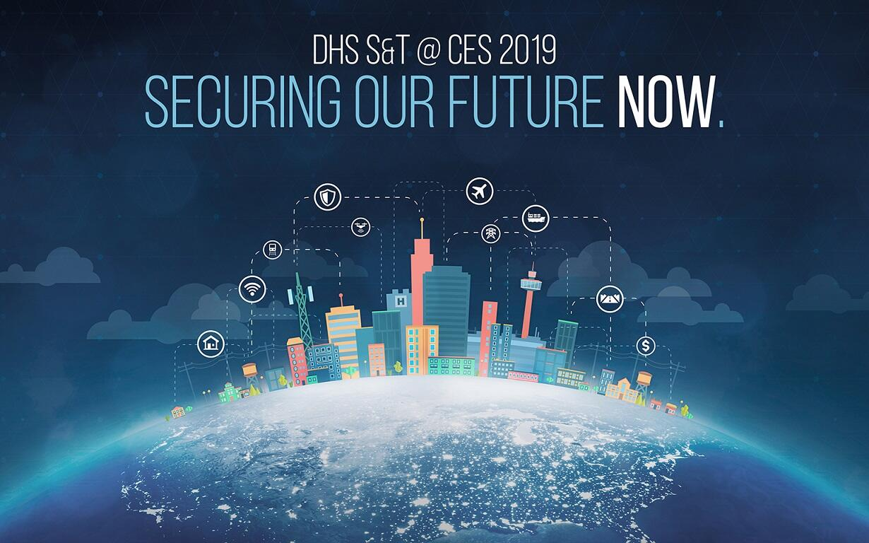 DHS S&T @ CES 2019. Securing Our Future Now.