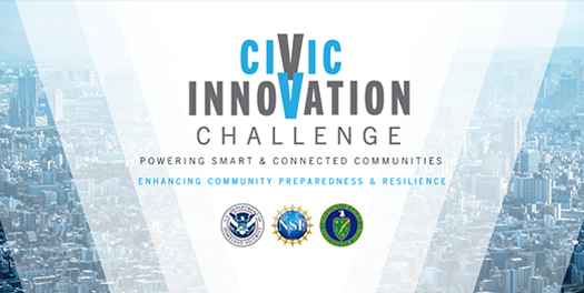 Civic Innovation Challenge. Powering Smart & Connected Communities. Enhancing Community Preparedness & Resilience. U.S. Department of Homeland Security, National Science Foundation and Department of Energy seal.