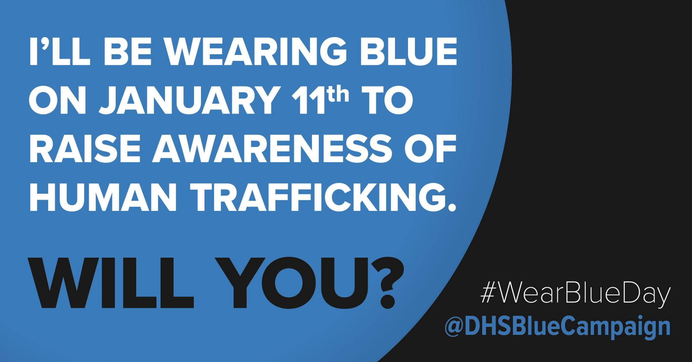 I'll be wearing blue on January 11th to raise awareness of human trafficking. Will you? #WearBlueDay @DHSBlueCampaign
