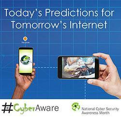 Today's predictions for tomorrow's internet.  #CyberAware. National Cybe Security Awareness Month