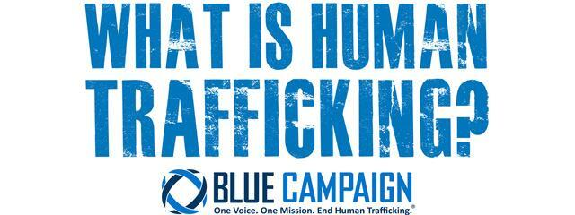 New Tools to Fight Human Trafficking - Help the DHS Blue Campaign bring this heinous crime out of the shadows.