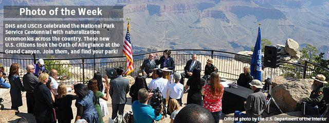 Photo of the Week. DHS and USCIS celebrated the National Park Service Centennial with naturalization ceremonies across the country. These new U.S. citizens took the Oath of Allegiance at the Grand Canyon. Join them, and find your park! Official photo by the U.S. Department of the Interior.