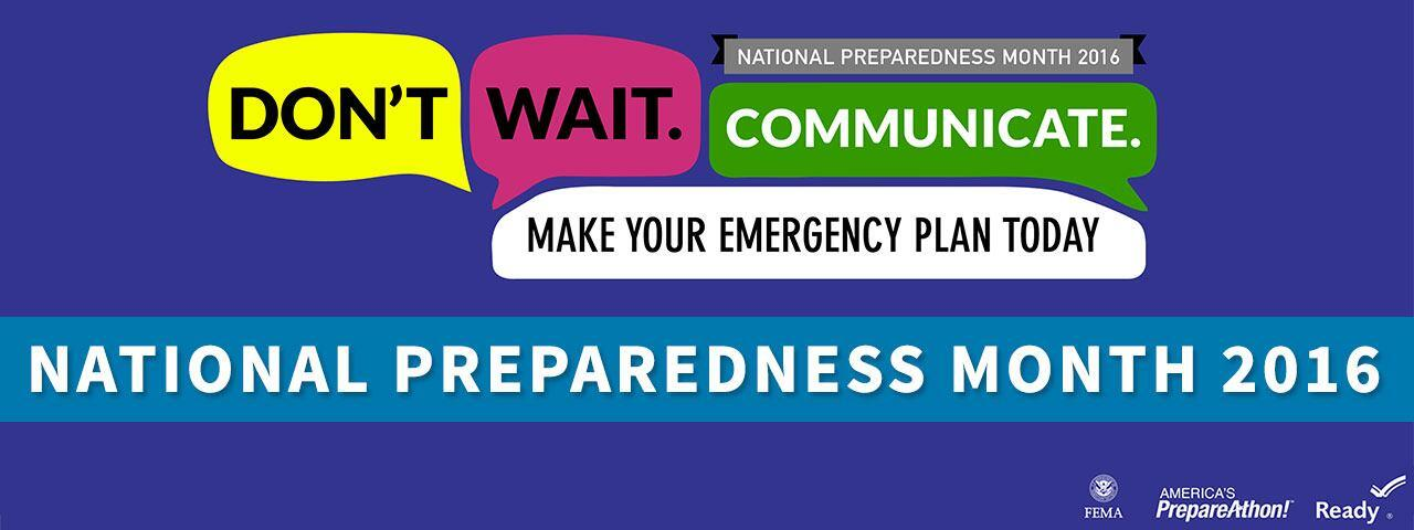 National Preparedness Month 2016. Don't wait. Communicate. Make your emergency plan today.