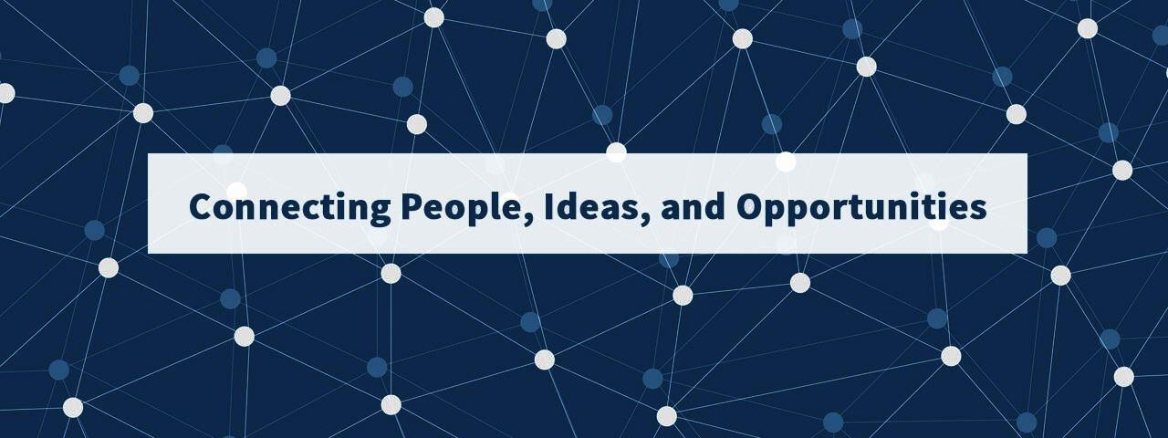 Connecting People, Ideas, and Opportunities