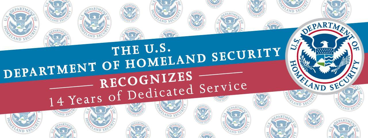 The U.S. Department of Homeland Security Recognizes 14 Years of Dedicated Service