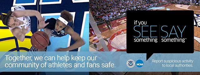 If you see something, say something. Together we can help our community of athletes and fans safe. Report suspcious activity to local authorities.