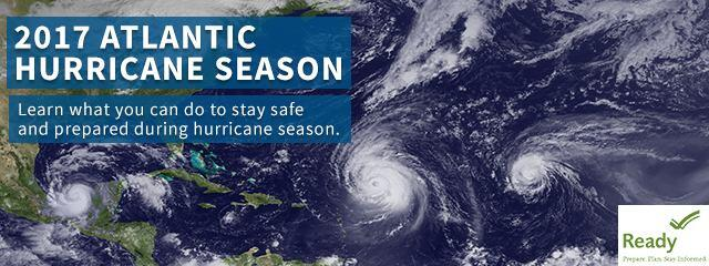 2017 Atlantic Hurricane Season. Learn what you can do to stay safe and prepared during the hurricane season.