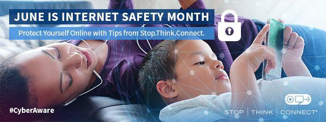 JUne is Internet Safety Month. Protect yourself online with tips from Stop.Think.Connect. #CyberAware. Stop. Think. Connect.