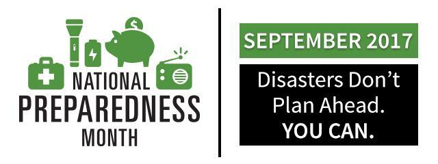 National Preparedness Month. September 2017. Disasters don't plan ahead. You can.