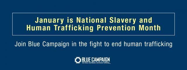 January is National Slavery and Human Trafficking Prevention Month. Join Blue Campaign in the fight to end human trafficking.