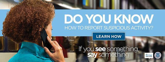 Do you know how to report suspicious activity? Learn how. If you see something, say something. Department of Homeland Security.