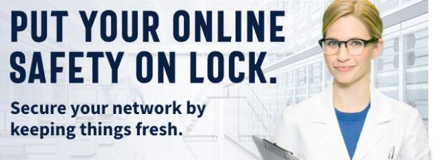 Put your online safety on lock. Secure your network by keeping things fresh. Get Cyber Smart.