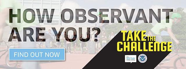 How observant are you? Take the challenge. Find out how. If you see something, say something.
