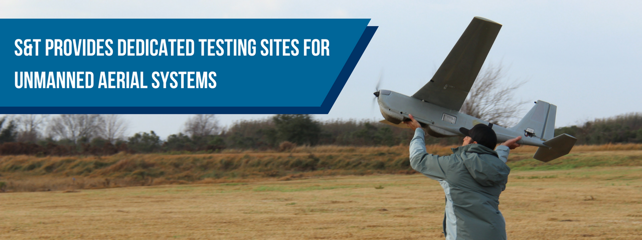 S&T Provides Dedicated Testing Sites for Unmanned Aerial Systems