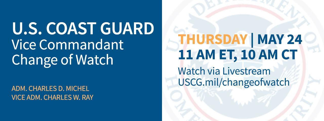 U.S. Coast Guard Vice Commandant Change of Watch - ADM. Charles D. Michel - Vice ADM. Charles W. Ray - Thursday, May 24 - 11AM ET, 10AM CT - Watch via Livestream - USCG.mil/changeofwatch