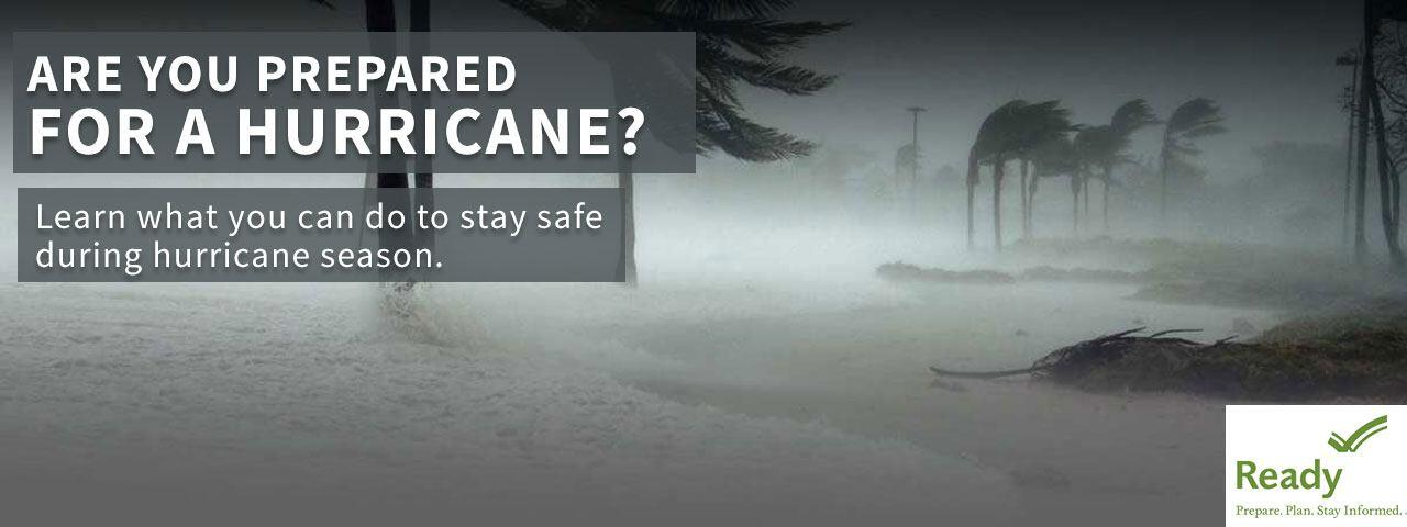 Are You Prepared for a Hurricane?  Learn what you can do to stay safe during hurricane season.